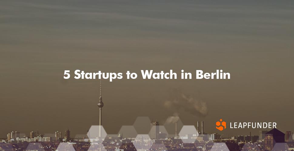 5 Startups to Watch in Berlin