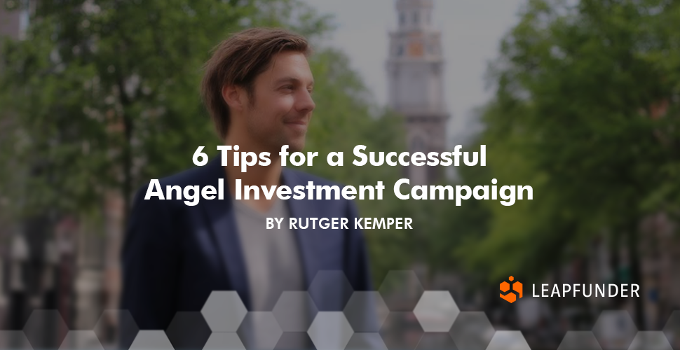6 Tips for a Successful Angel Investment Campaign by Rutger Kemper
