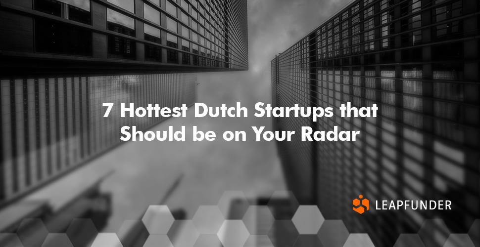 7 Dutch Startups by Leapfunder