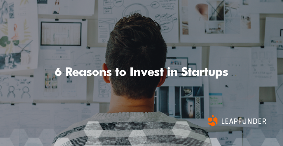6 Reasons to Invest in Startups