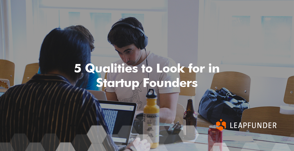 5 Qualities to Look for in Startup Founders
