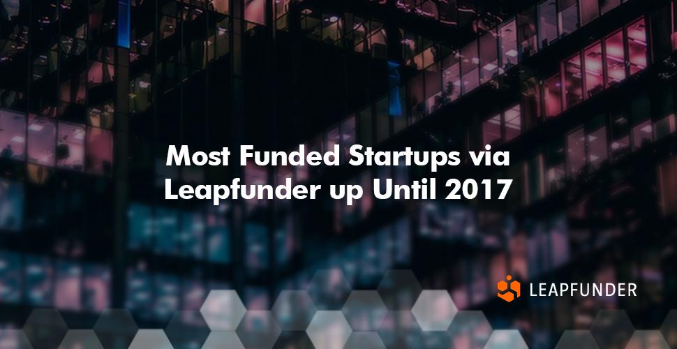 Most Funded Startups via Leapfunder up Until 2017