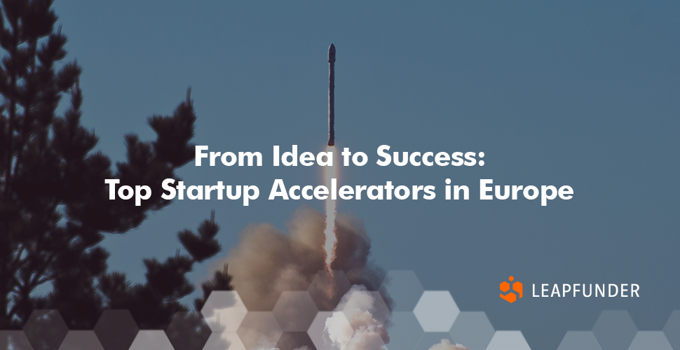 From Idea to Success - Top Startup Accelerators in Europe