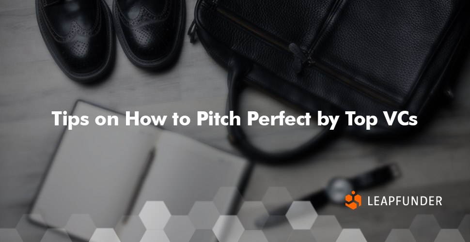 Tips on How to Pitch Perfect by Top VCs