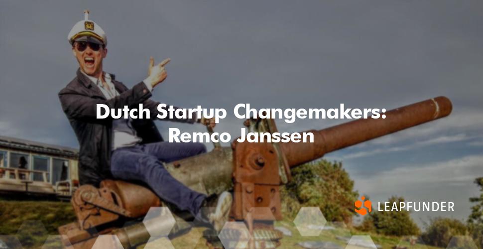 Dutch Startup Changemakers  Remco Janssen