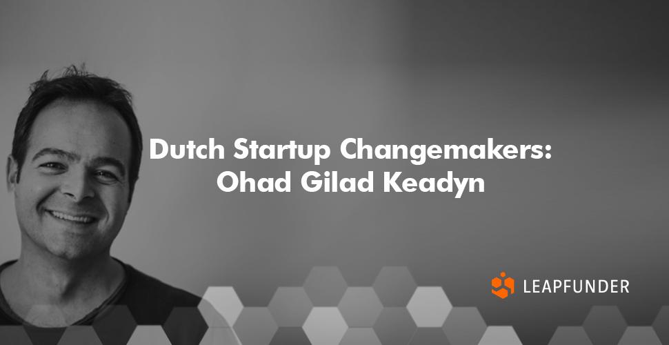 Dutch Startup Changemakers  Ohad Gilad Keadyn