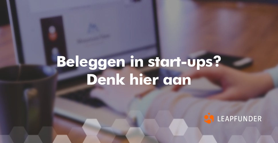 Beleggen in start-ups? Denk hier aan