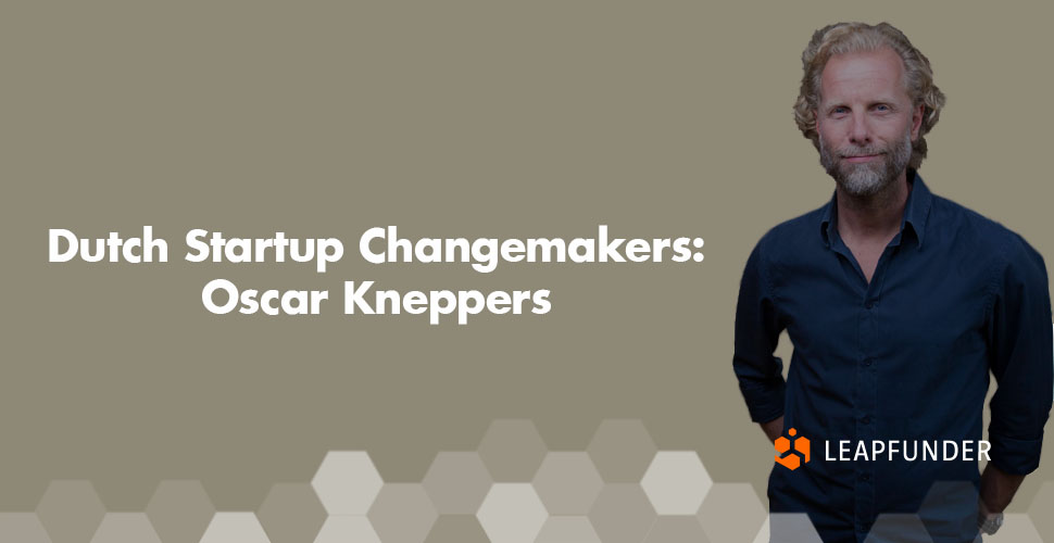 Dutch Startup Changemakers Oscar Kneppers