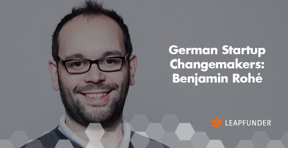 German Startup Changemakers Benjamin Rohe